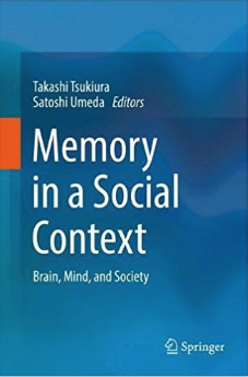 Papers by Dr. Abe, Dr. Uchida, Dr. Ueda, et. al., Published in the Book, <span>Memory in a Social Context: Brain, Mind, and Society</span>